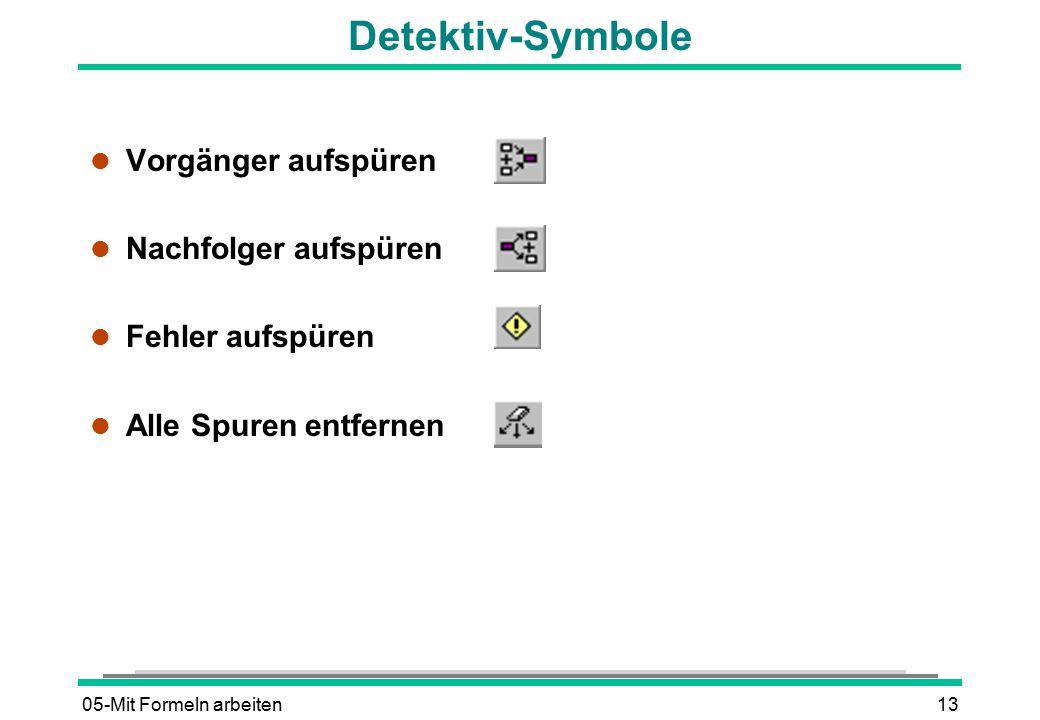 05-Mit Formeln arbeiten13 Detektiv-Symbole l Vorgänger aufspüren l Nachfolger aufspüren l Fehler aufspüren l Alle Spuren entfernen