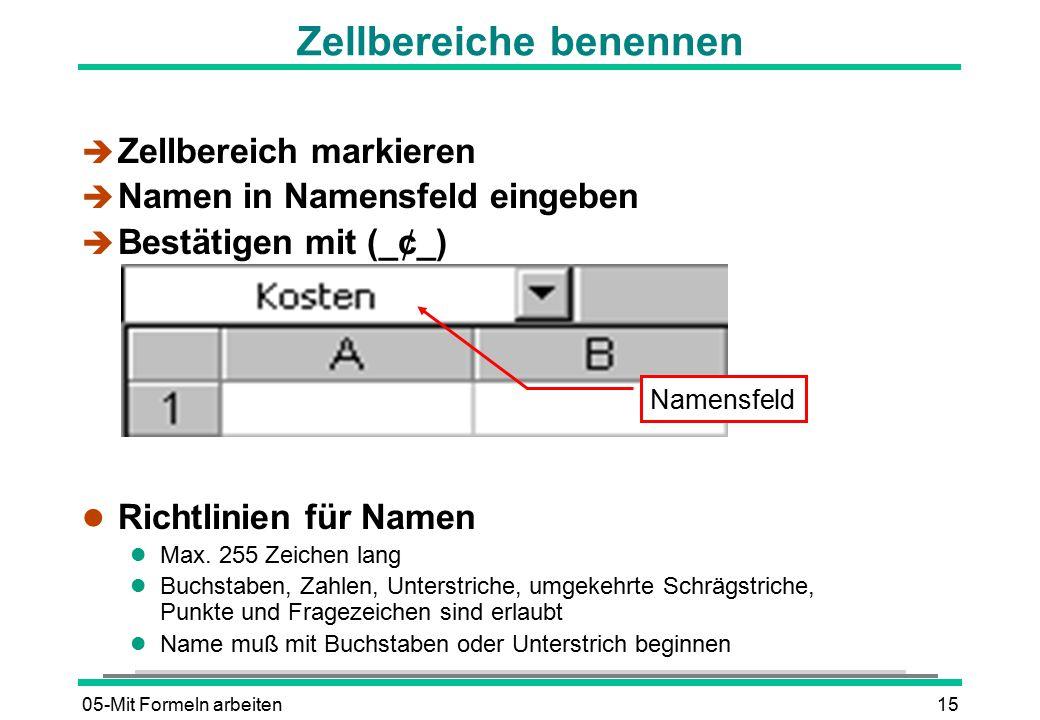 05-Mit Formeln arbeiten15 Zellbereiche benennen è Zellbereich markieren è Namen in Namensfeld eingeben  Bestätigen mit (_¢_) l Richtlinien für Namen