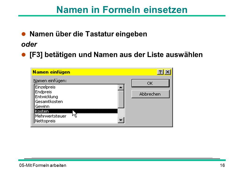 05-Mit Formeln arbeiten16 Namen in Formeln einsetzen l Namen über die Tastatur eingeben oder [F3] betätigen und Namen aus der Liste auswählen