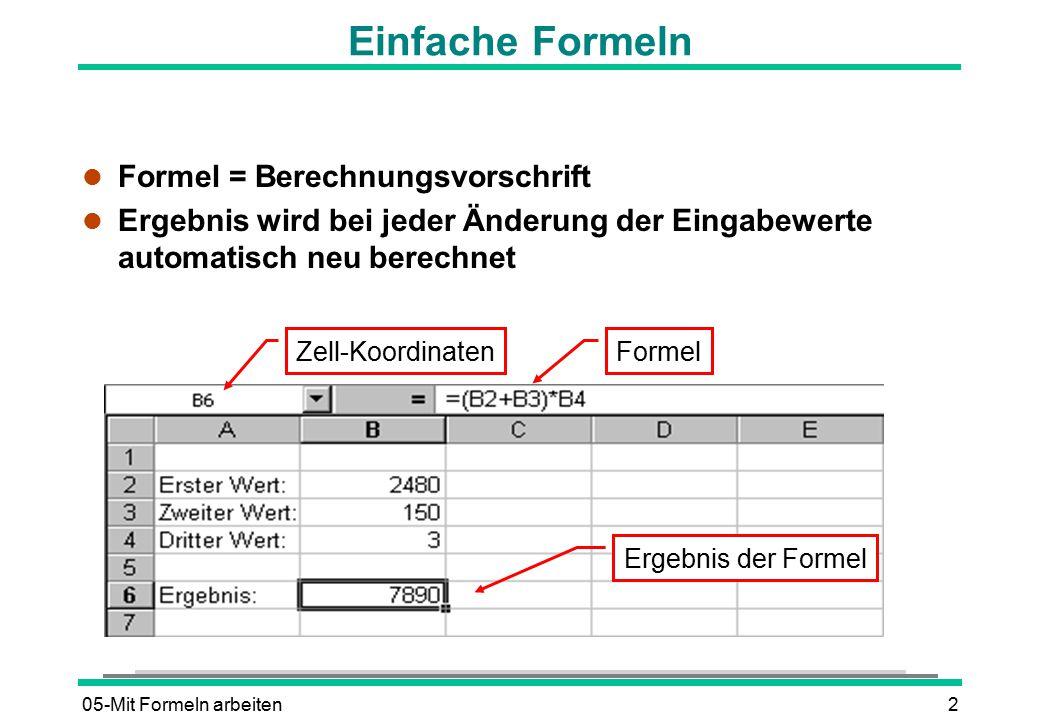 05-Mit Formeln arbeiten2 l Formel = Berechnungsvorschrift l Ergebnis wird bei jeder Änderung der Eingabewerte automatisch neu berechnet Ergebnis der F