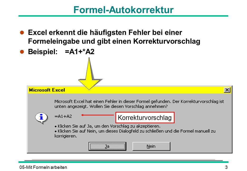 05-Mit Formeln arbeiten14 Die Namensvergabe l Für Zellbereiche werden Namen vergeben l Namen können anstelle der Koordinaten in Formeln verwendet werden => Formeln werden verständlicher und übersichtlicher l Benannte Bereiche können schnell angezeigt bzw.