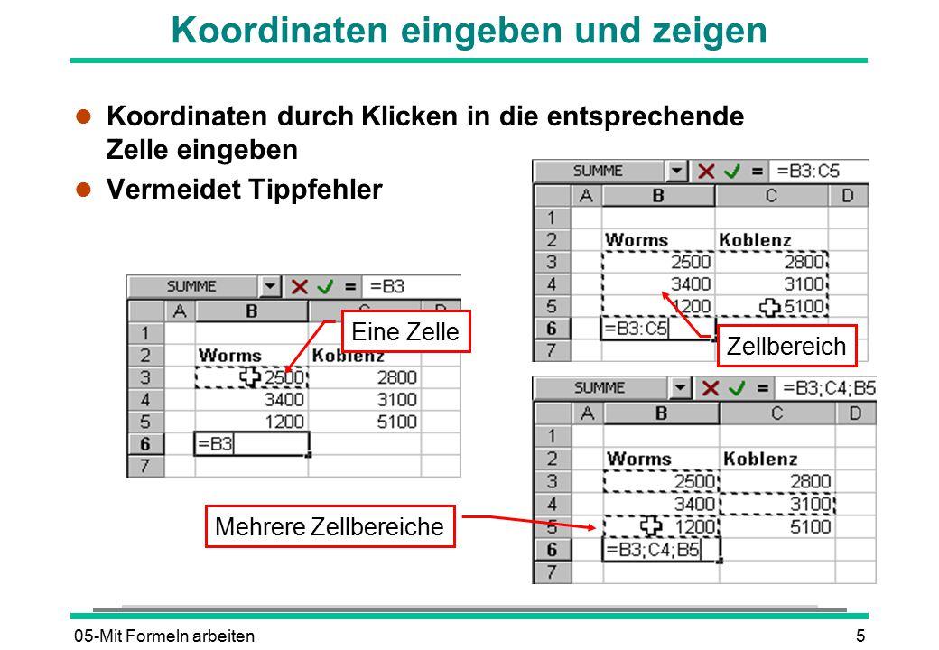05-Mit Formeln arbeiten5 Koordinaten eingeben und zeigen l Koordinaten durch Klicken in die entsprechende Zelle eingeben l Vermeidet Tippfehler Eine Z