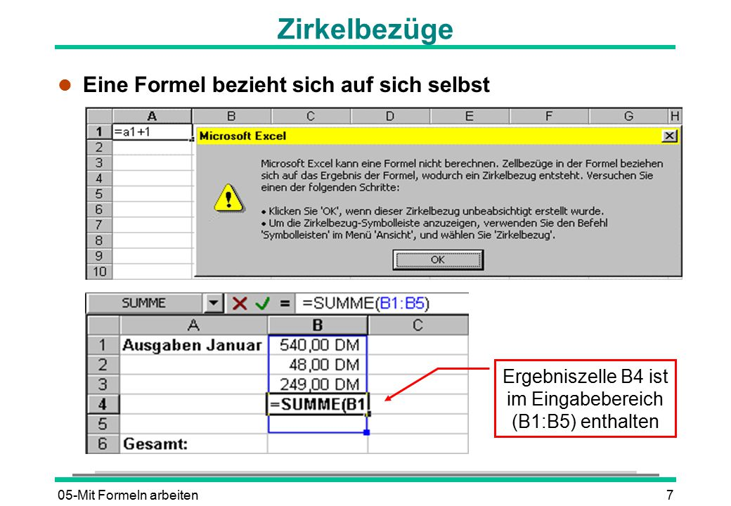 05-Mit Formeln arbeiten7 Zirkelbezüge l Eine Formel bezieht sich auf sich selbst Ergebniszelle B4 ist im Eingabebereich (B1:B5) enthalten