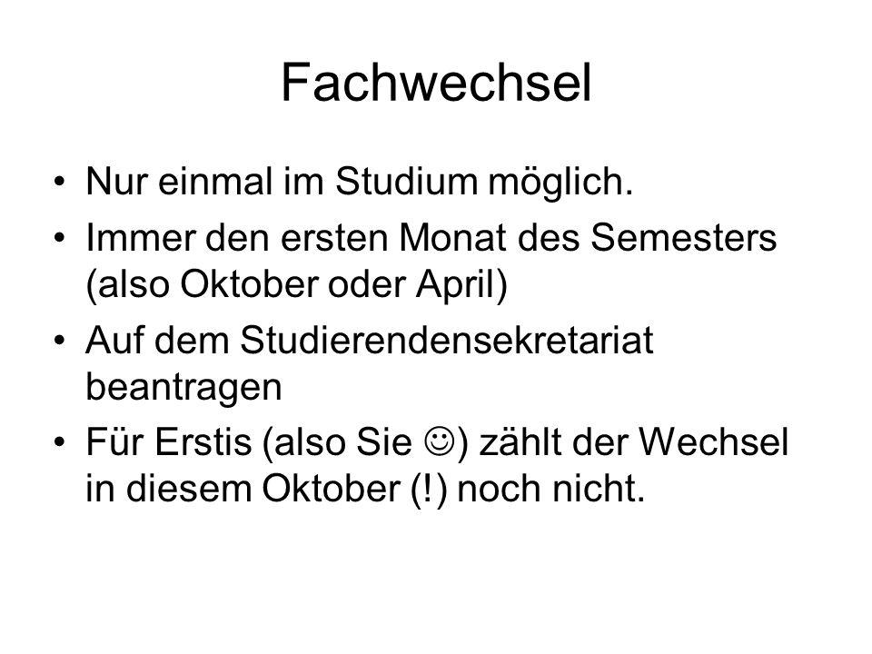 Fachwechsel Nur einmal im Studium möglich. Immer den ersten Monat des Semesters (also Oktober oder April) Auf dem Studierendensekretariat beantragen F