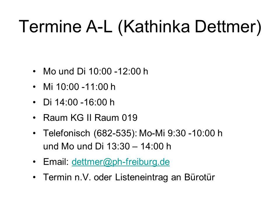 Termine A-L (Kathinka Dettmer) Mo und Di 10:00 -12:00 h Mi 10:00 -11:00 h Di 14:00 -16:00 h Raum KG II Raum 019 Telefonisch (682-535): Mo-Mi 9:30 -10: