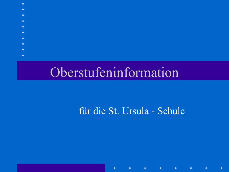 Oberstufeninformation für die St. Ursula - Schule