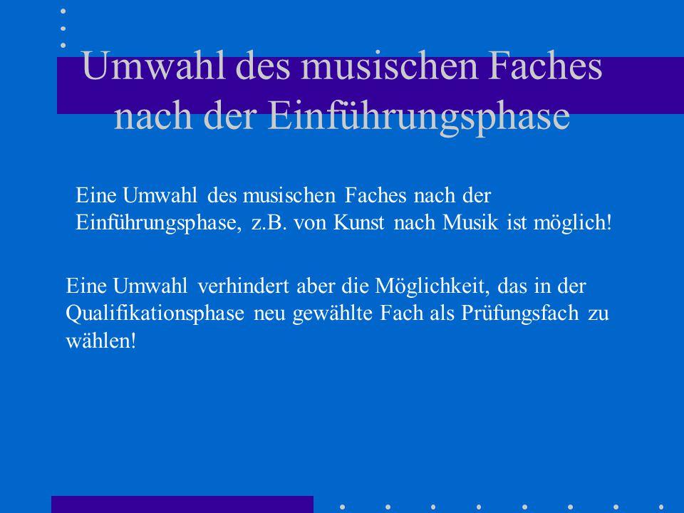 Umwahl des musischen Faches nach der Einführungsphase Eine Umwahl des musischen Faches nach der Einführungsphase, z.B.