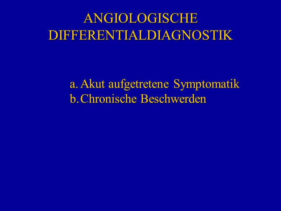 ANGIOLOGISCHE DIFFERENTIALDIAGNOSTIK a.Akut aufgetretene Symptomatik b.Chronische Beschwerden
