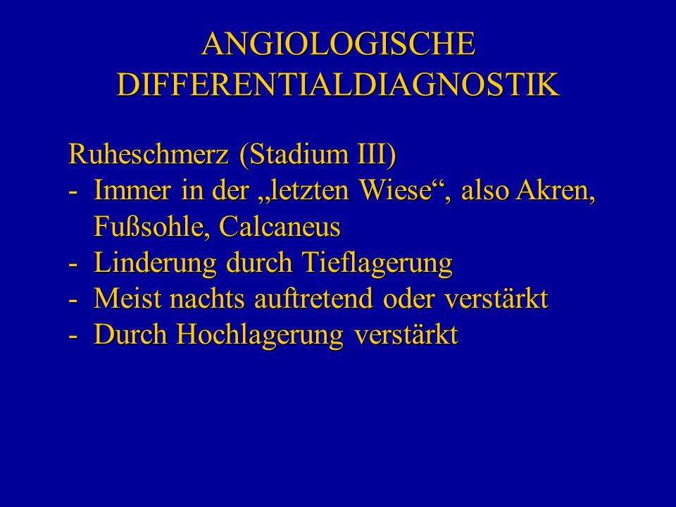 """ANGIOLOGISCHE DIFFERENTIALDIAGNOSTIK Ruheschmerz (Stadium III) -Immer in der """"letzten Wiese"""", also Akren, Fußsohle, Calcaneus -Linderung durch Tieflag"""