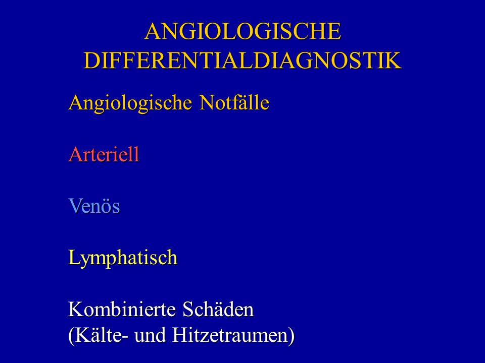 ANGIOLOGISCHE DIFFERENTIALDIAGNOSTIK Angiologische Notfälle ArteriellVenösLymphatisch Kombinierte Schäden (Kälte- und Hitzetraumen)