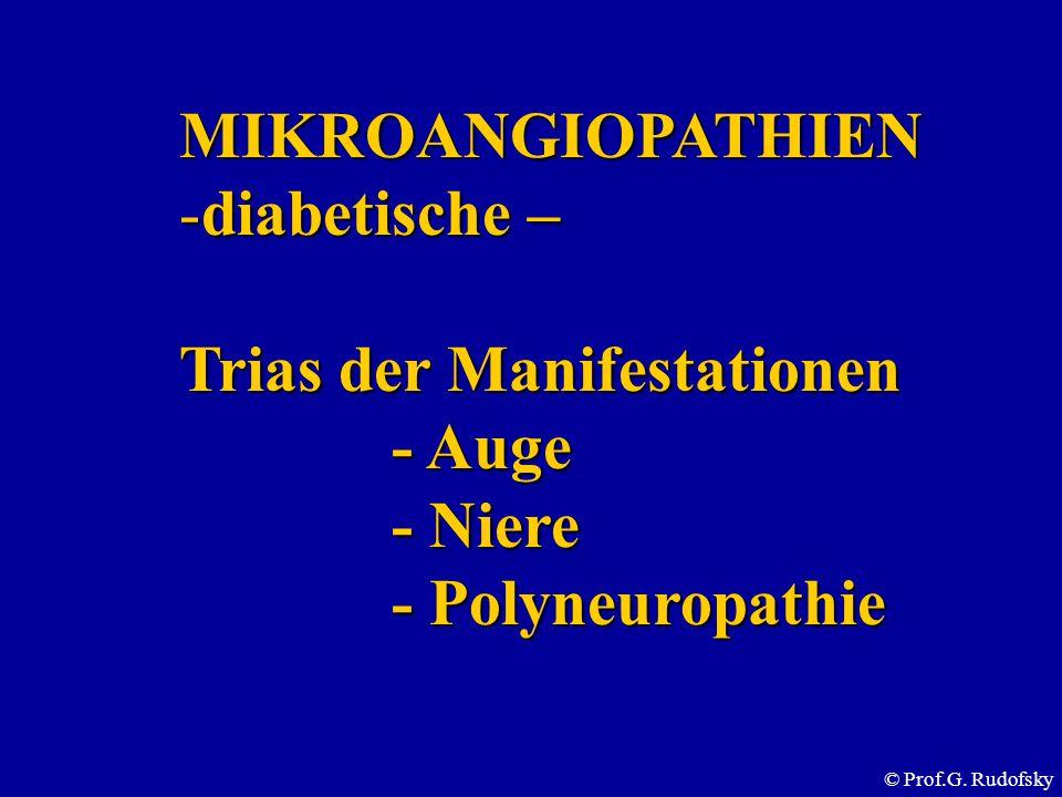 © Prof.G. Rudofsky MIKROANGIOPATHIEN -diabetische – Trias der Manifestationen - Auge - Niere - Polyneuropathie