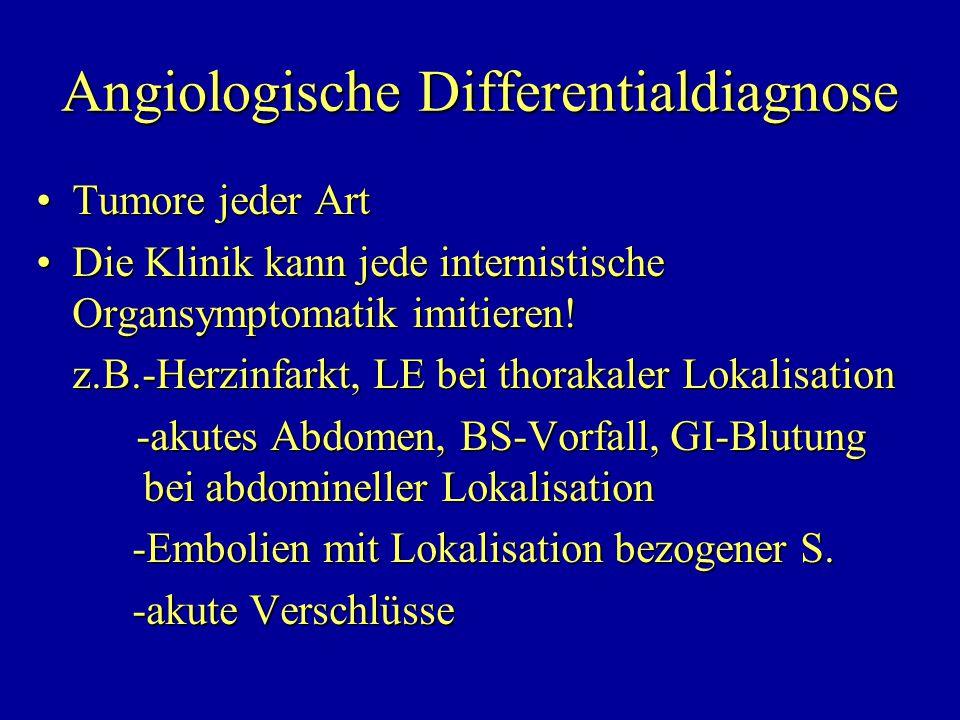 Angiologische Differentialdiagnose Tumore jeder ArtTumore jeder Art Die Klinik kann jede internistische Organsymptomatik imitieren!Die Klinik kann jed