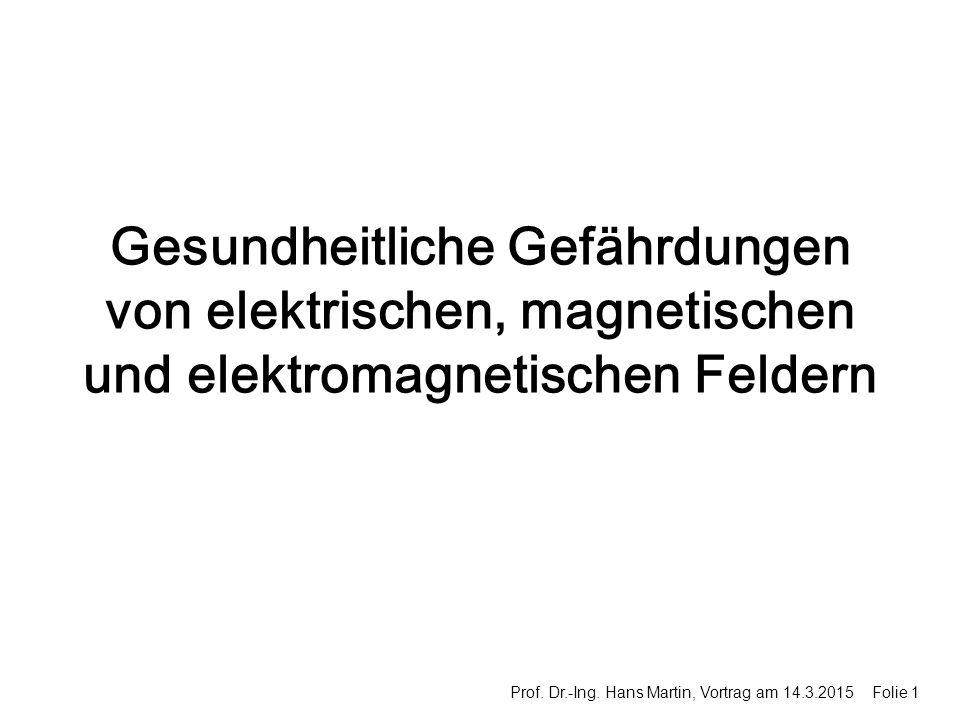 Gesundheitliche Gefährdungen von elektrischen, magnetischen und elektromagnetischen Feldern Prof.