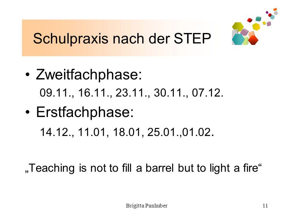 Brigitta Panhuber11 Schulpraxis nach der STEP Zweitfachphase: 09.11., 16.11., 23.11., 30.11., 07.12.