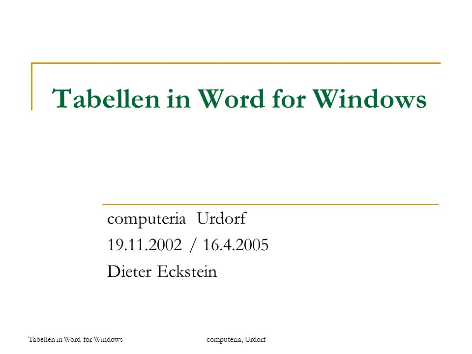 Tabellen in Word for Windowscomputeria, Urdorf Tabellen in Word for Windows computeria Urdorf 19.11.2002 / 16.4.2005 Dieter Eckstein