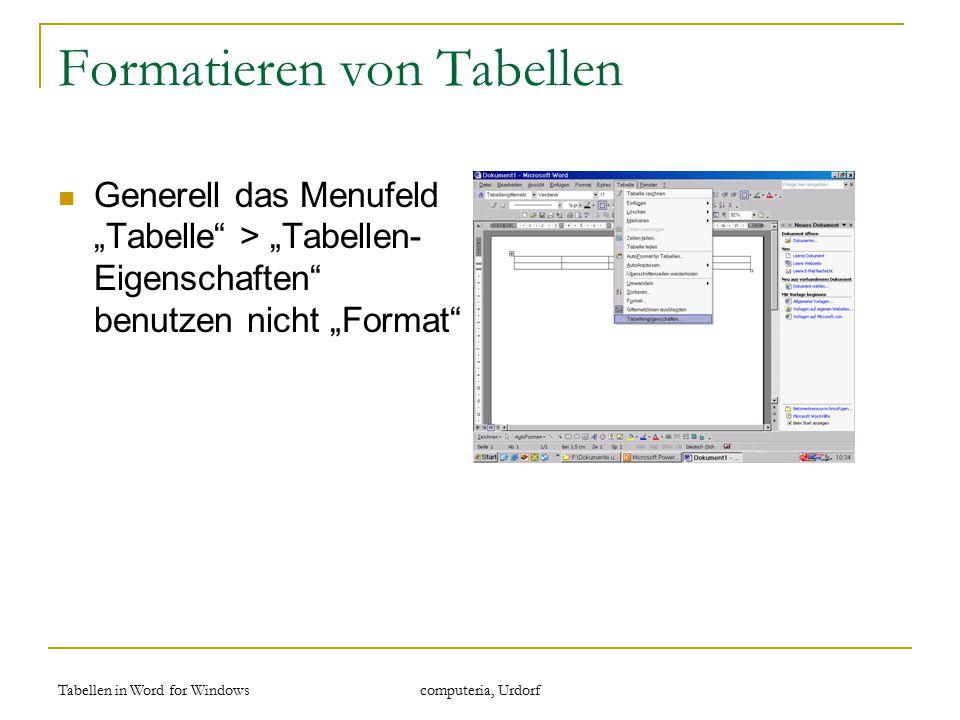 """Tabellen in Word for Windows computeria, Urdorf Formatieren von Tabellen Generell das Menufeld """"Tabelle"""" > """"Tabellen- Eigenschaften"""" benutzen nicht """"F"""