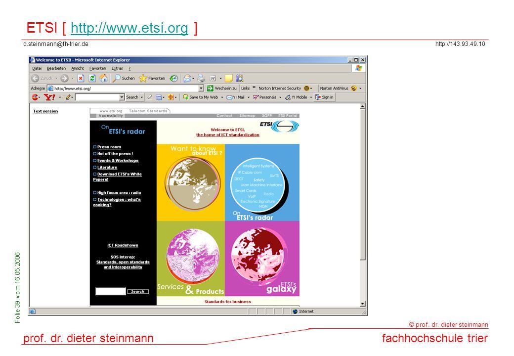 d.steinmann@fh-trier.dehttp://143.93.49.10 prof. dr. dieter steinmannfachhochschule trier © prof. dr. dieter steinmann Folie 39 vom 16.05.2006 ETSI [