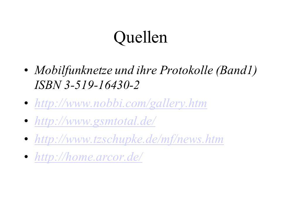 Quellen Mobilfunknetze und ihre Protokolle (Band1) ISBN 3-519-16430-2 http://www.nobbi.com/gallery.htm http://www.gsmtotal.de/ http://www.tzschupke.de/mf/news.htm http://home.arcor.de/