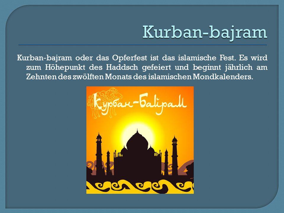 Kurban-bajram oder das Opferfest ist das islamische Fest. Es wird zum Höhepunkt des Haddsch gefeiert und beginnt jährlich am Zehnten des zwölften Mona