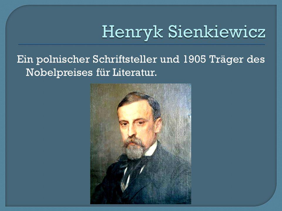 Ein polnischer Schriftsteller und 1905 Träger des Nobelpreises für Literatur.