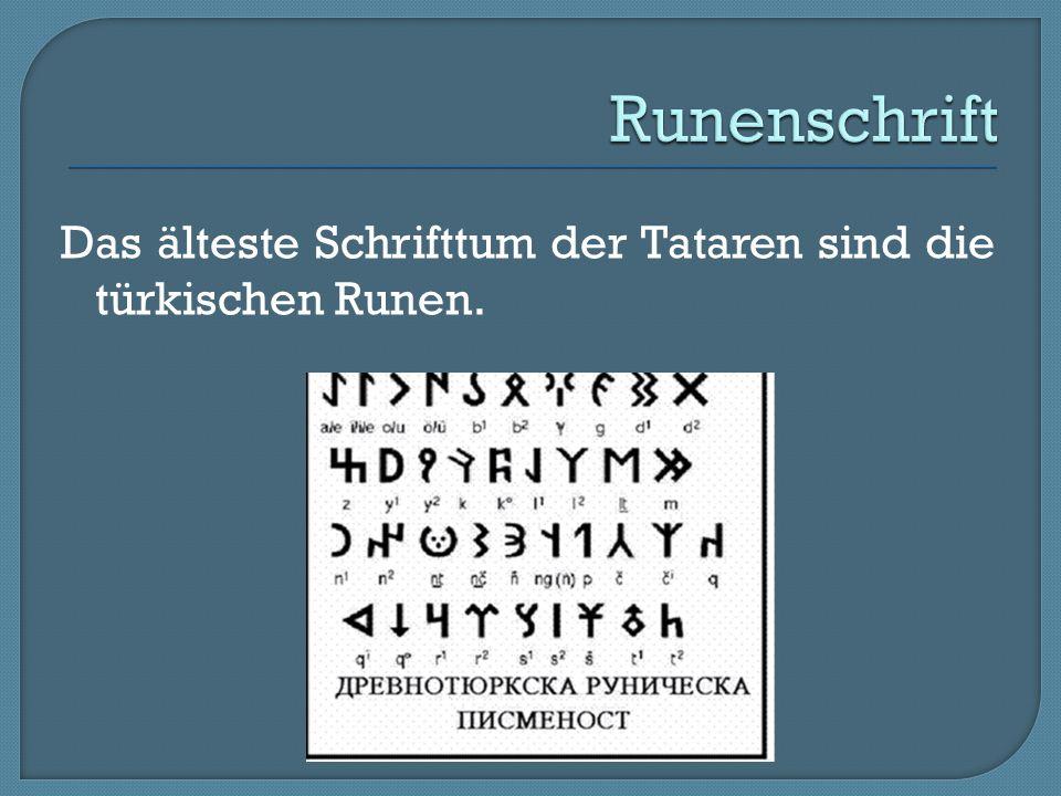 Das älteste Schrifttum der Tataren sind die türkischen Runen.