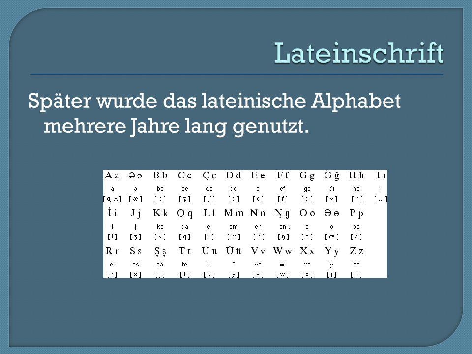 Später wurde das lateinische Alphabet mehrere Jahre lang genutzt.