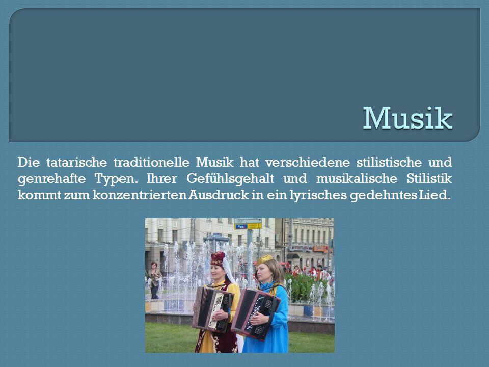 Die tatarische traditionelle Musik hat verschiedene stilistische und genrehafte Typen. Ihrer Gefühlsgehalt und musikalische Stilistik kommt zum konzen