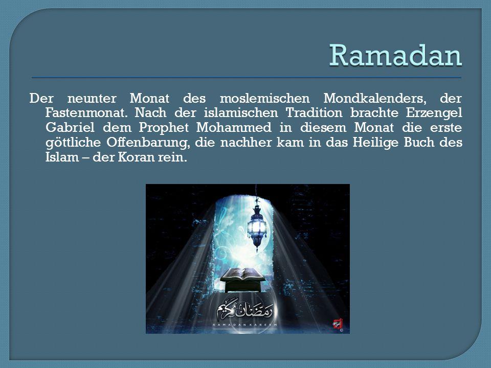 Der neunter Monat des moslemischen Mondkalenders, der Fastenmonat. Nach der islamischen Tradition brachte Erzengel Gabriel dem Prophet Mohammed in die