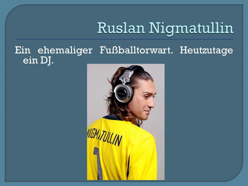 Ein ehemaliger Fußballtorwart. Heutzutage ein DJ.