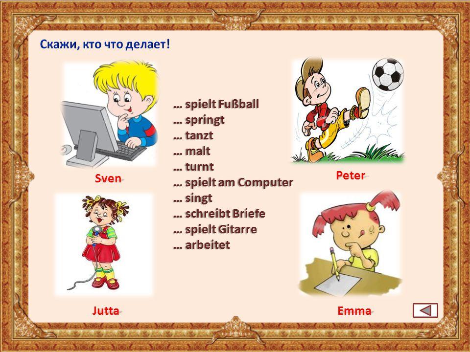 … spielt Fußball… spielt Fußball … springt… springt … tanzt… tanzt … malt… malt … turnt… turnt … spielt am Computer… spielt am Computer … singt… singt