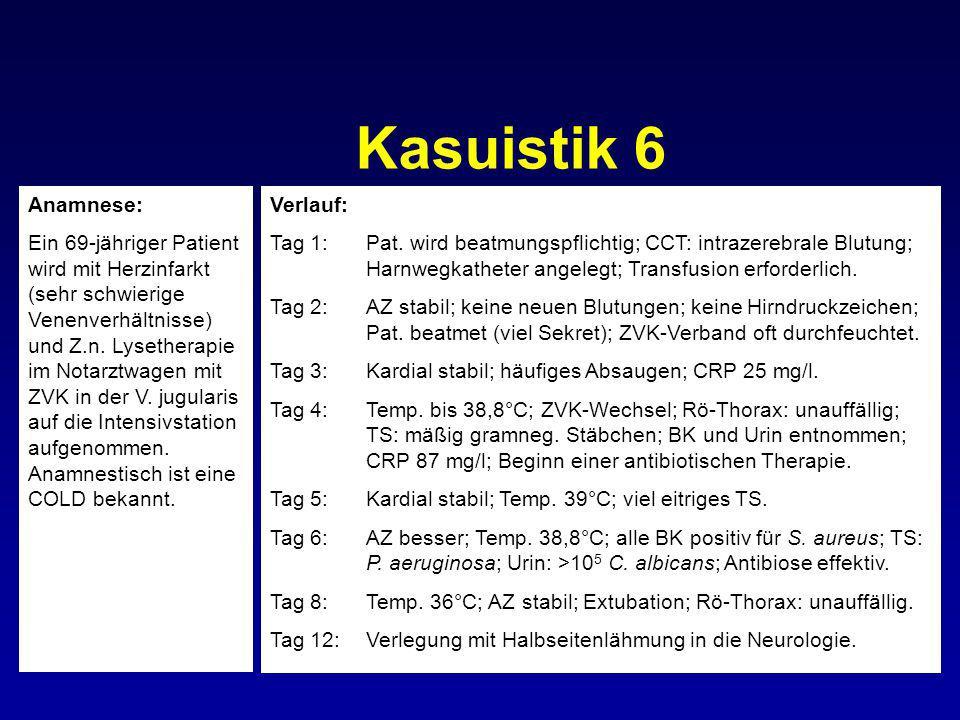 Kasuistik 6 Anamnese: Ein 69-jähriger Patient wird mit Herzinfarkt (sehr schwierige Venenverhältnisse) und Z.n. Lysetherapie im Notarztwagen mit ZVK i