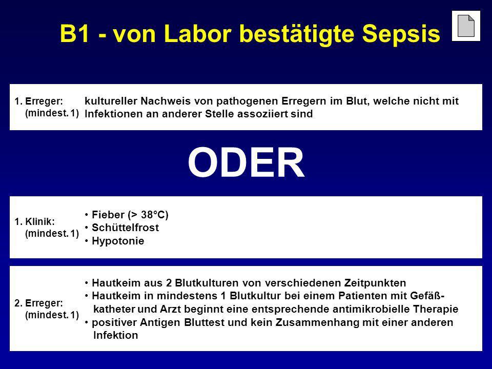 B1 - von Labor bestätigte Sepsis 2. Erreger: (mindest. 1) Hautkeim aus 2 Blutkulturen von verschiedenen Zeitpunkten Hautkeim in mindestens 1 Blutkultu
