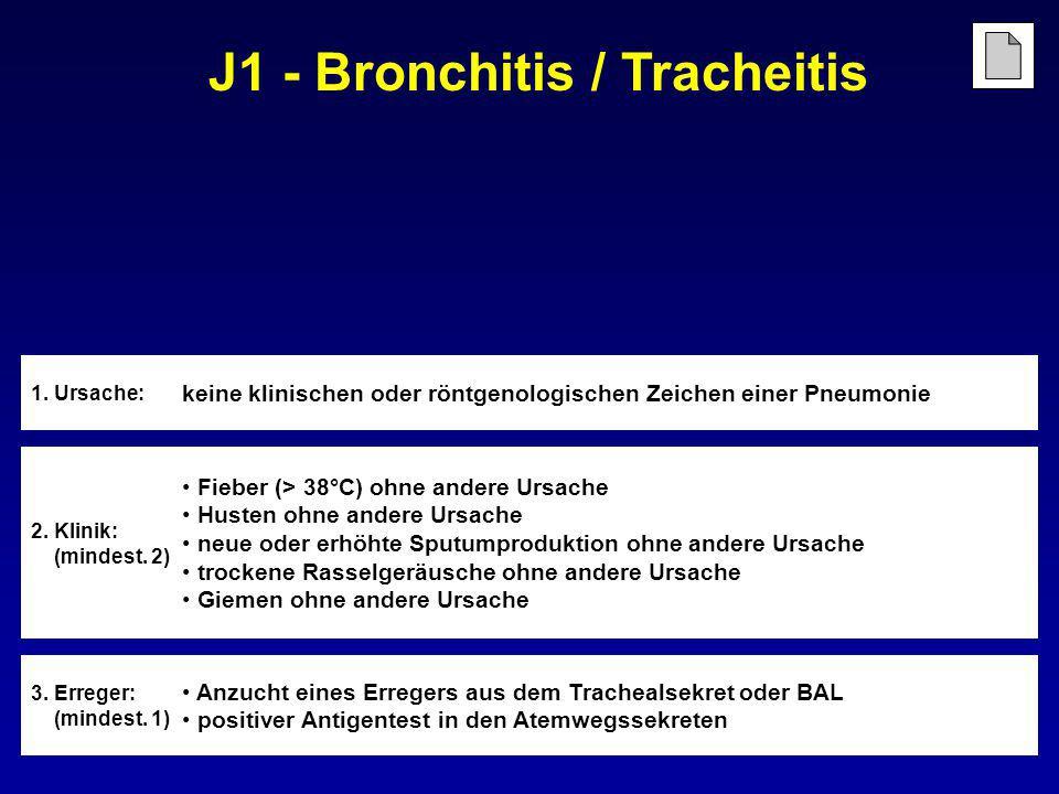 J1 - Bronchitis / Tracheitis 3. Erreger: (mindest. 1) Anzucht eines Erregers aus dem Trachealsekret oder BAL positiver Antigentest in den Atemwegssekr