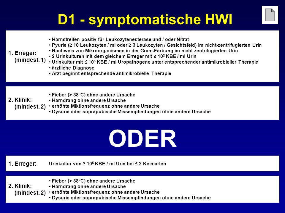 D1 - symptomatische HWI 2. Klinik: (mindest. 2) Fieber (> 38°C) ohne andere Ursache Harndrang ohne andere Ursache erhöhte Miktionsfrequenz ohne andere
