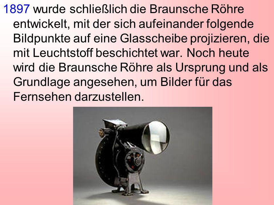 1897 wurde schließlich die Braunsche Röhre entwickelt, mit der sich aufeinander folgende Bildpunkte auf eine Glasscheibe projizieren, die mit Leuchtst
