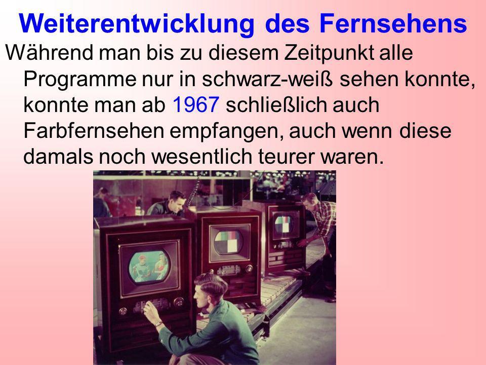 Weiterentwicklung des Fernsehens Während man bis zu diesem Zeitpunkt alle Programme nur in schwarz-weiß sehen konnte, konnte man ab 1967 schließlich a