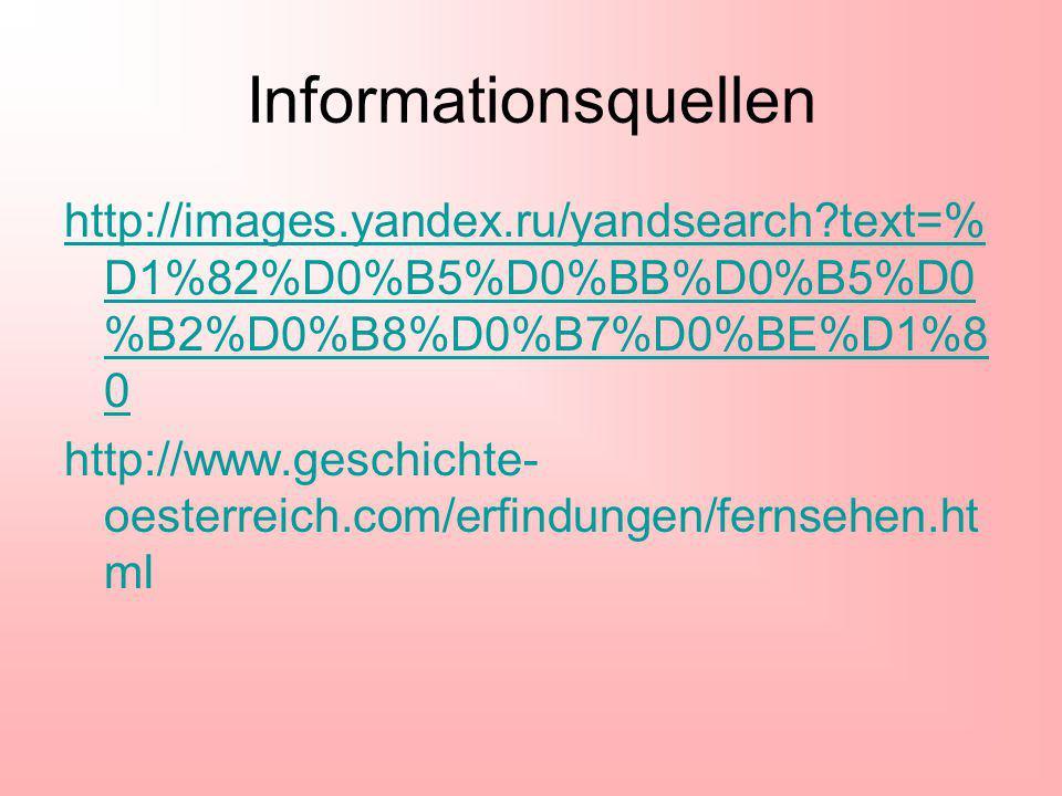 Informationsquellen http://images.yandex.ru/yandsearch?text=% D1%82%D0%B5%D0%BB%D0%B5%D0 %B2%D0%B8%D0%B7%D0%BE%D1%8 0 http://www.geschichte- oesterreich.com/erfindungen/fernsehen.ht ml