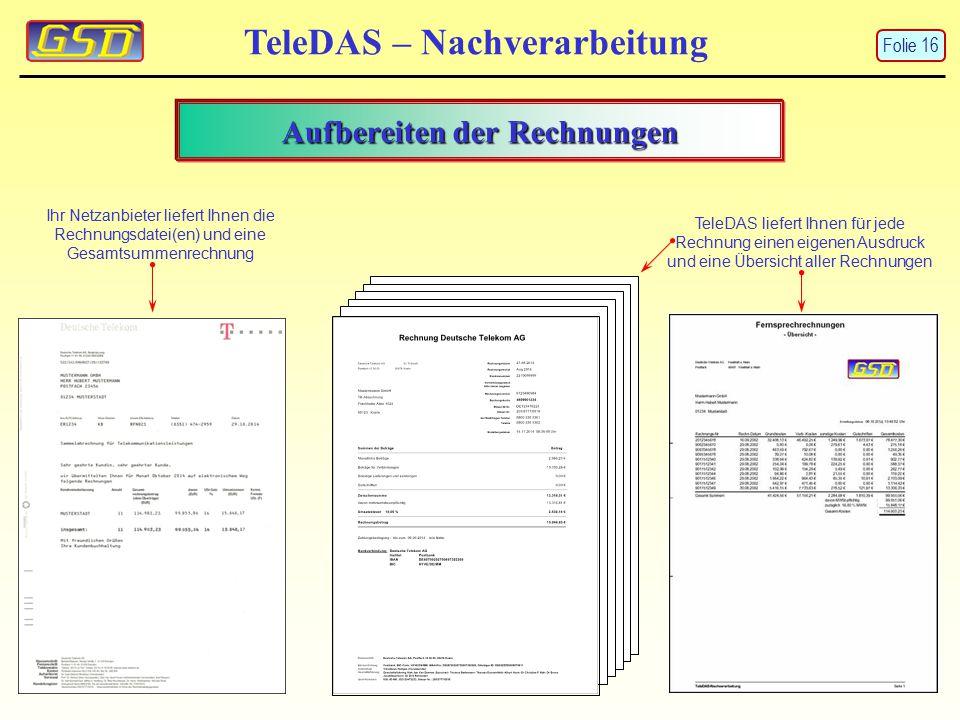 TeleDAS – Nachverarbeitung Aufbereiten der Rechnungen Ihr Netzanbieter liefert Ihnen die Rechnungsdatei(en) und eine Gesamtsummenrechnung TeleDAS liefert Ihnen für jede Rechnung einen eigenen Ausdruck und eine Übersicht aller Rechnungen Folie 16