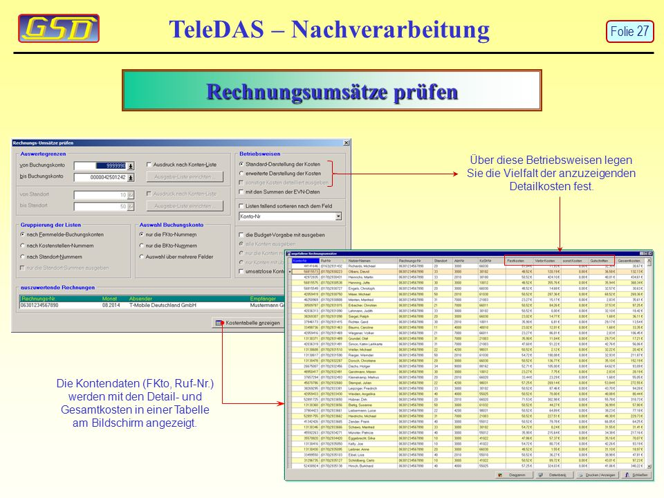 Rechnungsumsätze prüfen TeleDAS – Nachverarbeitung Folie 27 Die Kontendaten (FKto, Ruf-Nr.) werden mit den Detail- und Gesamtkosten in einer Tabelle am Bildschirm angezeigt.