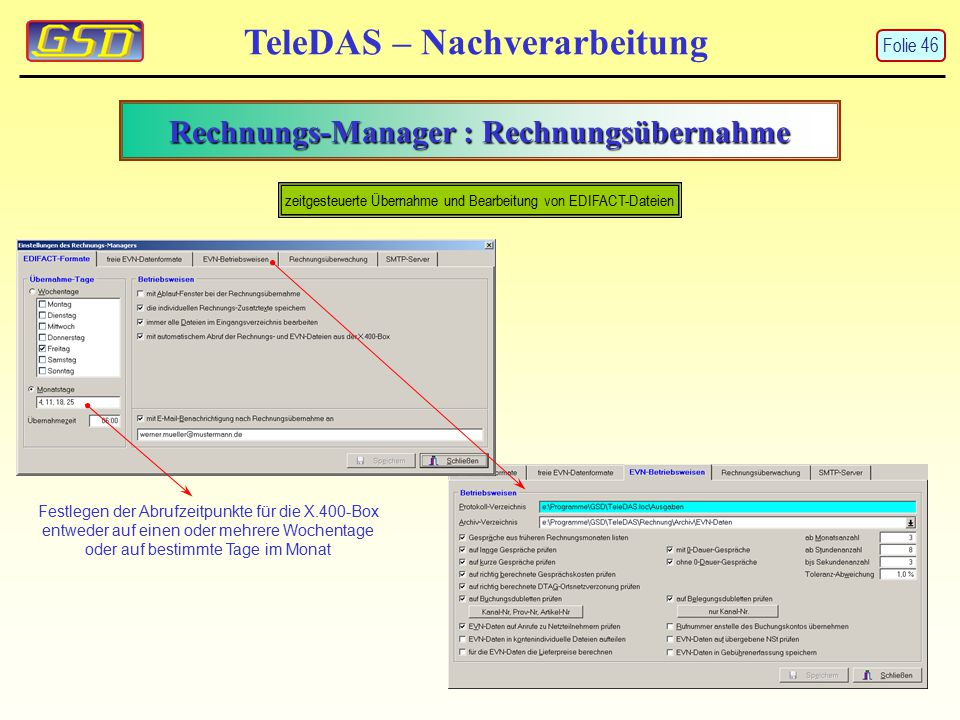 Rechnungs-Manager : Rechnungsübernahme TeleDAS – Nachverarbeitung zeitgesteuerte Übernahme und Bearbeitung von EDIFACT-Dateien Festlegen der Abrufzeitpunkte für die X.400-Box entweder auf einen oder mehrere Wochentage oder auf bestimmte Tage im Monat Folie 46