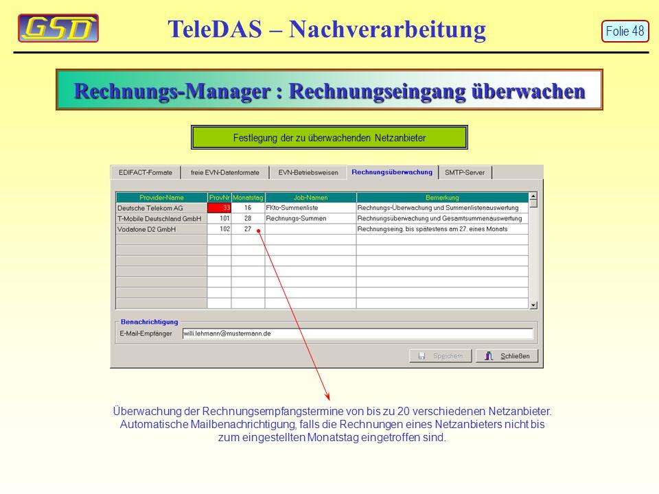 Rechnungs-Manager : Rechnungseingang überwachen TeleDAS – Nachverarbeitung Überwachung der Rechnungsempfangstermine von bis zu 20 verschiedenen Netzanbieter.