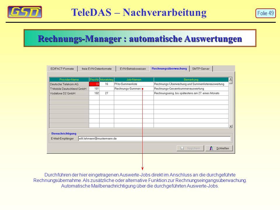 Rechnungs-Manager : automatische Auswertungen TeleDAS – Nachverarbeitung Durchführen der hier eingetragenen Auswerte-Jobs direkt im Anschluss an die durchgeführte Rechnungsübernahme.
