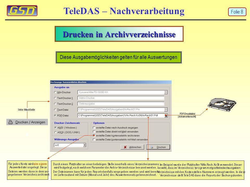 Drucken in Archivverzeichnisse TeleDAS – Nachverarbeitung Diese Ausgabemöglichkeiten gelten für alle Auswertungen Folie 8