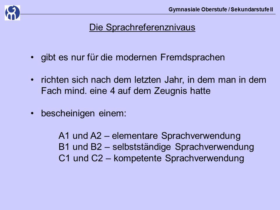 Gymnasiale Oberstufe / Sekundarstufe II Die Sprachreferenznivaus gibt es nur für die modernen Fremdsprachen richten sich nach dem letzten Jahr, in dem man in dem Fach mind.