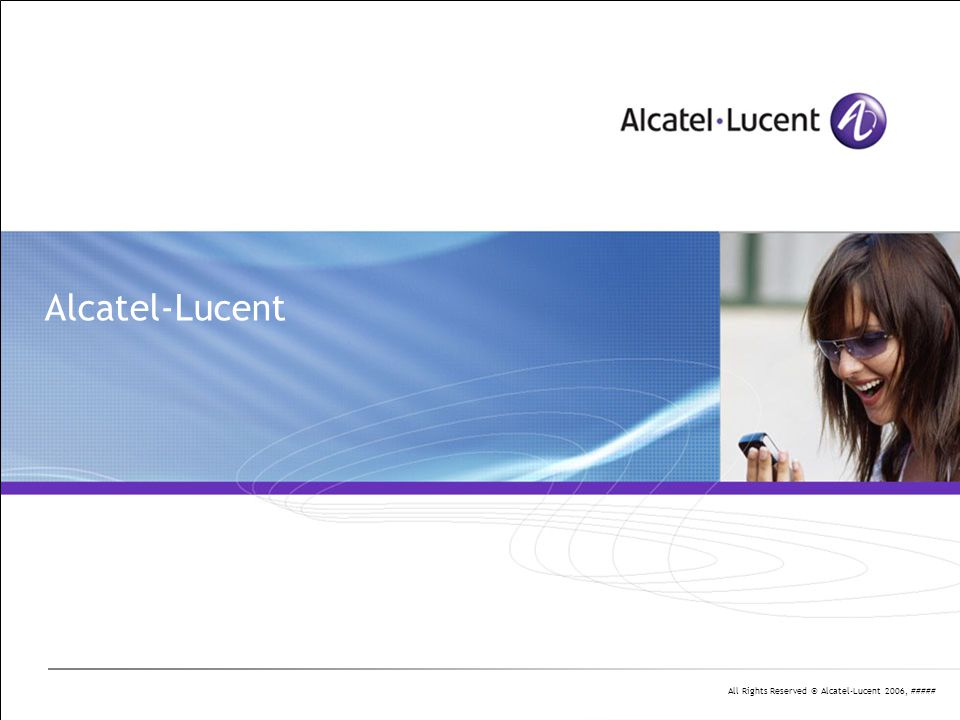 All Rights Reserved © Alcatel-Lucent 2006, ##### Alcatel-Lucent
