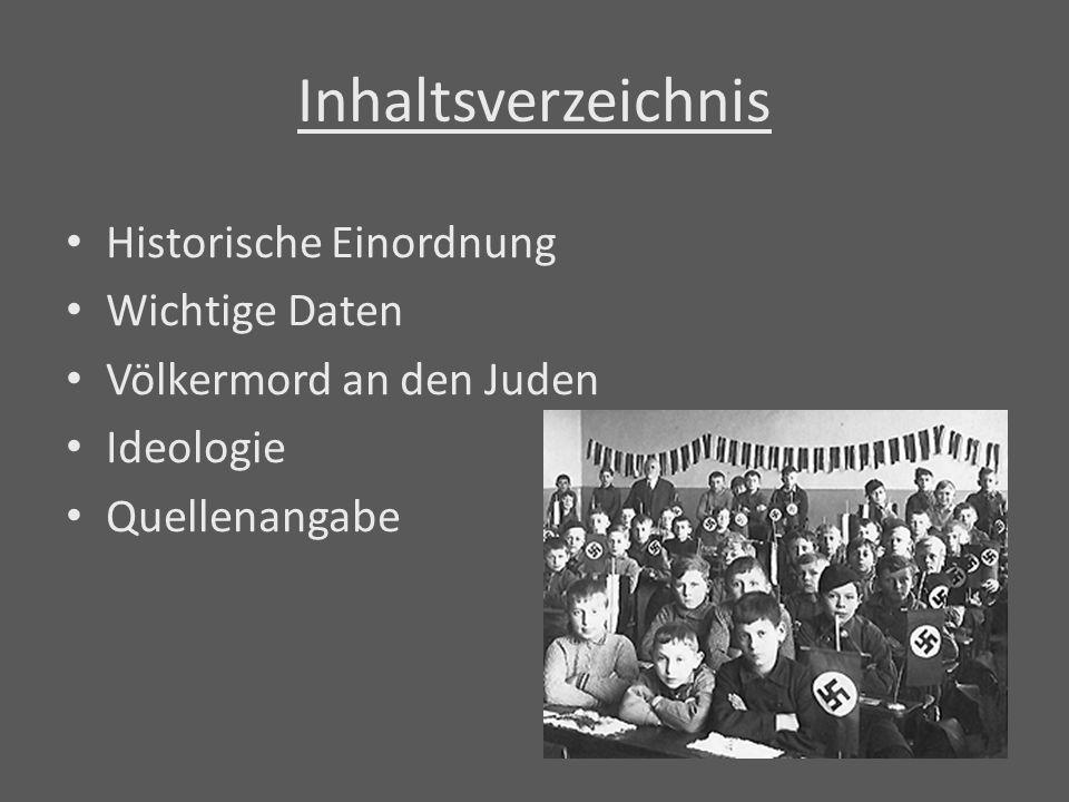 Inhaltsverzeichnis Historische Einordnung Wichtige Daten Völkermord an den Juden Ideologie Quellenangabe