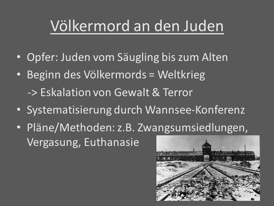 Völkermord an den Juden Opfer: Juden vom Säugling bis zum Alten Beginn des Völkermords = Weltkrieg -> Eskalation von Gewalt & Terror Systematisierung