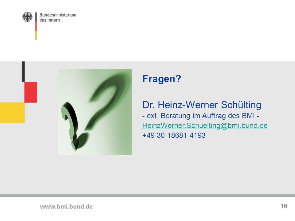 Fragen? Dr. Heinz-Werner Schülting - ext. Beratung im Auftrag des BMI - HeinzWerner.Schuelting@bmi.bund.de +49 30 18681 4193 16