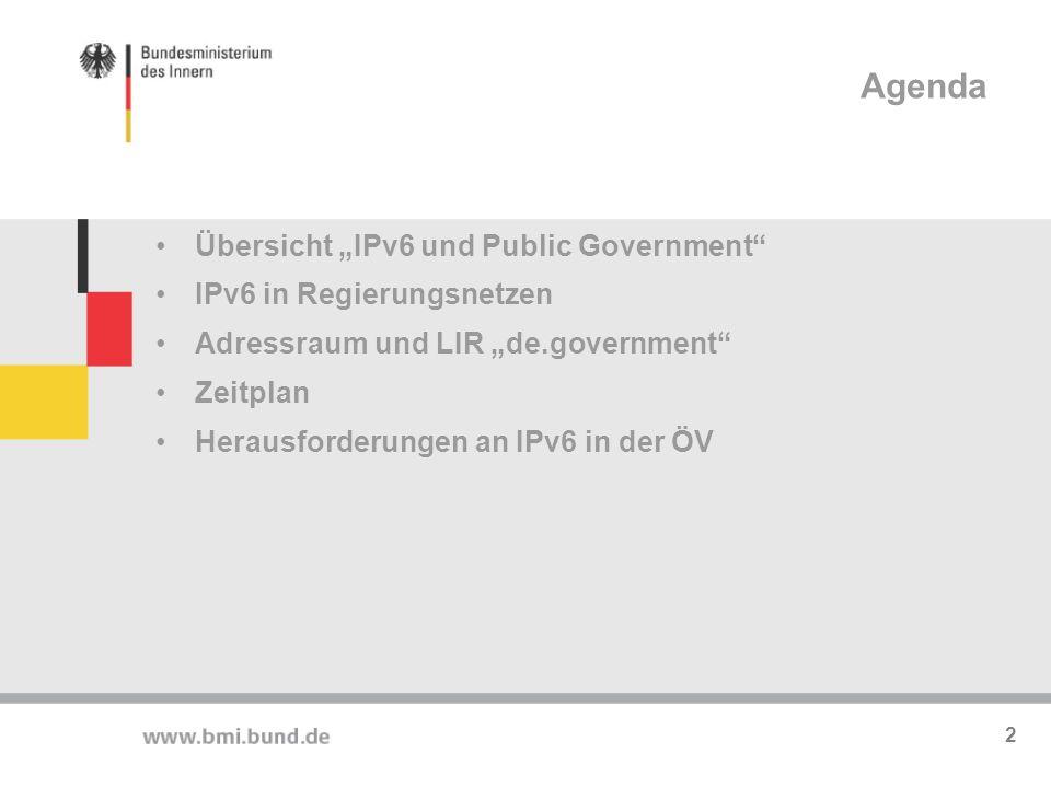 """Agenda Übersicht """"IPv6 und Public Government"""" IPv6 in Regierungsnetzen Adressraum und LIR """"de.government"""" Zeitplan Herausforderungen an IPv6 in der ÖV"""