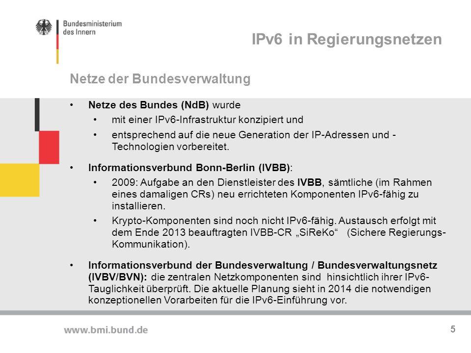 F&E-Projekt zum Einsatz von IPv6 in der ÖV IPv6 Profile (aufbauend auf NIST, US) Migrationsleitfaden Aufbau einer Testumgebung Evaluierung von IPv6 Komponenten Untersuchung von Sicherheitsaspekten in IPv6 Netzen und Anwendungen Workshop-Material zur Information über die verschiedenen Übergangstechnologien sowie Darstellung von Einsatzbereichen Angepasste Versionen für KMUs von IPv6-Profil und IPv6-Migrationsleitfaden Dokumente im Netz zugänglich (www.bva.bund.de) Umsetzung in der Breite IPv6 in Regierungsnetzen 6